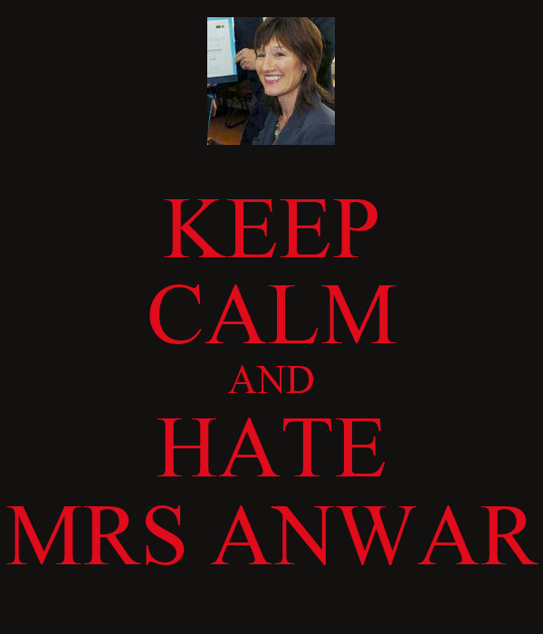KEEP CALM AND HATE MRS ANWAR