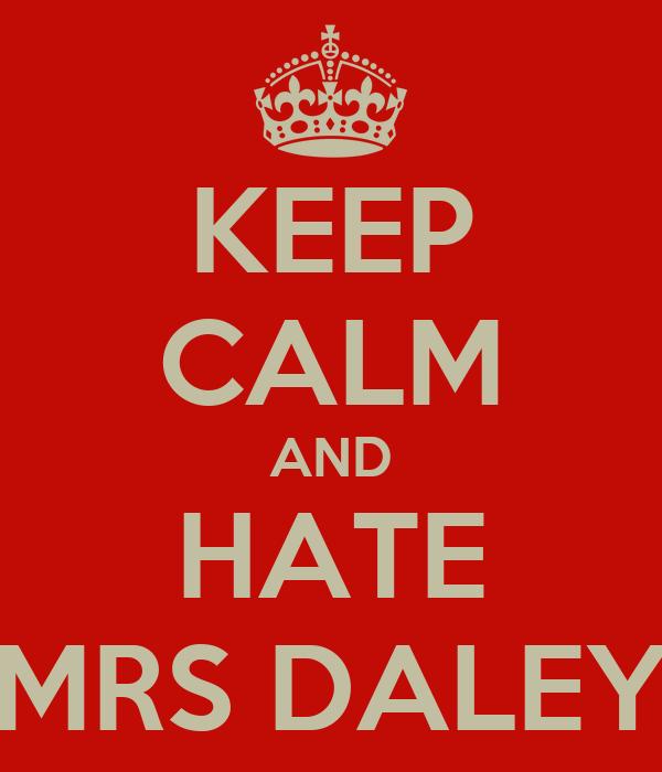KEEP CALM AND HATE MRS DALEY