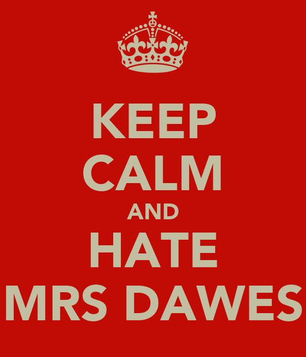 KEEP CALM AND HATE MRS DAWES