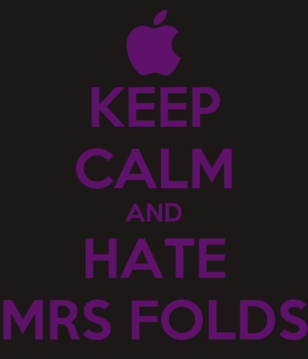 KEEP CALM AND HATE MRS FOLDS