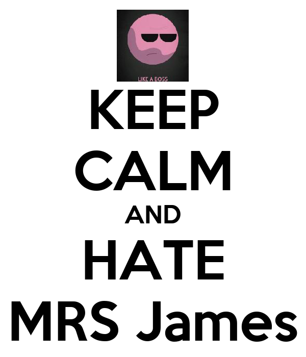 KEEP CALM AND HATE MRS James