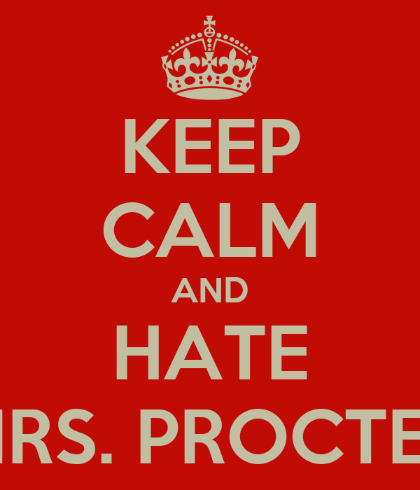 KEEP CALM AND HATE MRS. PROCTER
