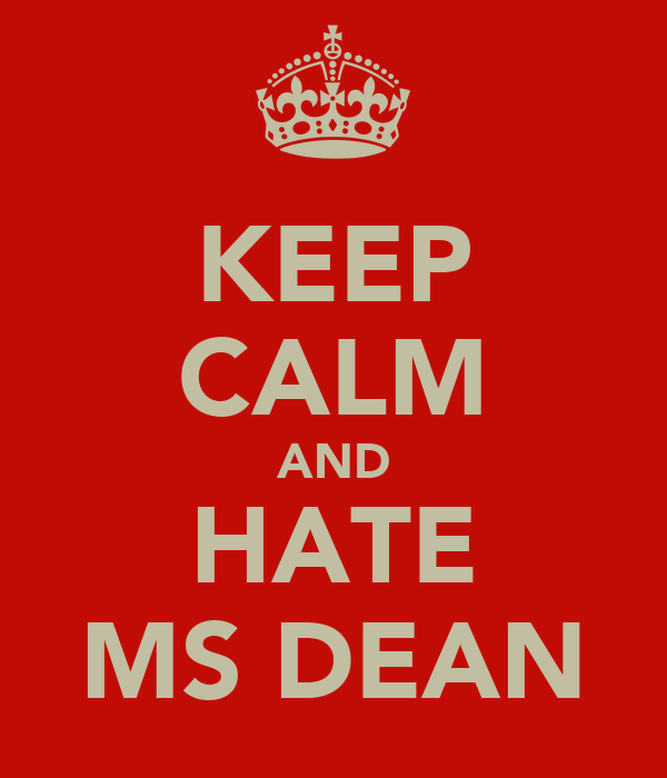 KEEP CALM AND HATE MS DEAN