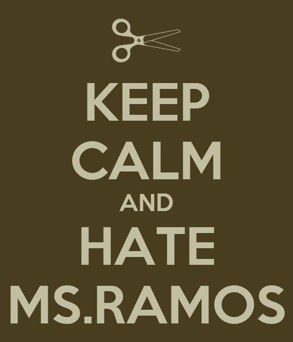 KEEP CALM AND HATE MS.RAMOS