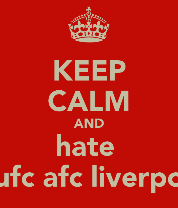 KEEP CALM AND hate  mufc afc liverpool
