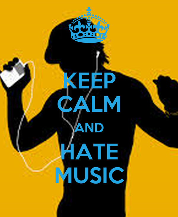 KEEP CALM AND HATE MUSIC