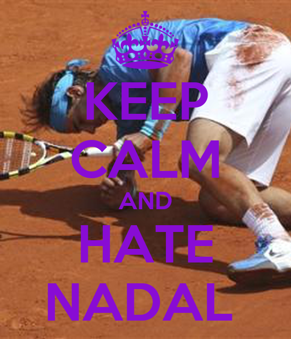 KEEP CALM AND HATE NADAL