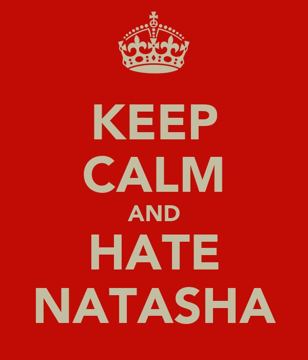KEEP CALM AND HATE NATASHA