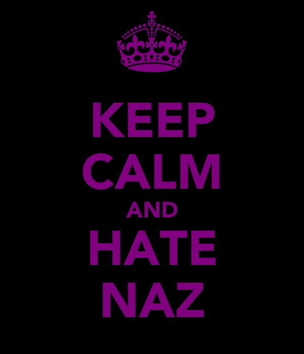 KEEP CALM AND HATE NAZ