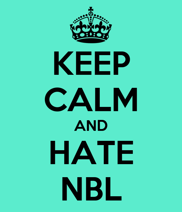 KEEP CALM AND HATE NBL
