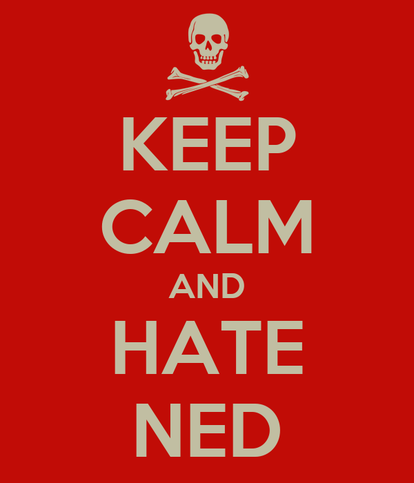 KEEP CALM AND HATE NED