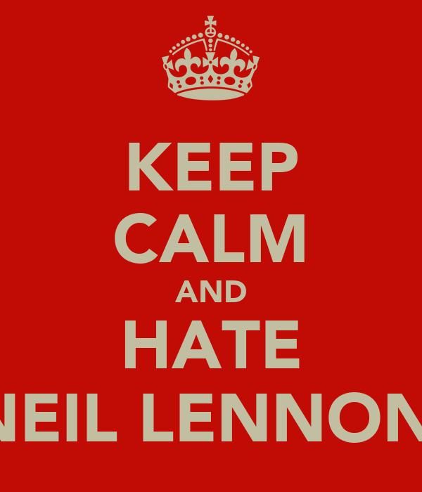 KEEP CALM AND HATE NEIL LENNON