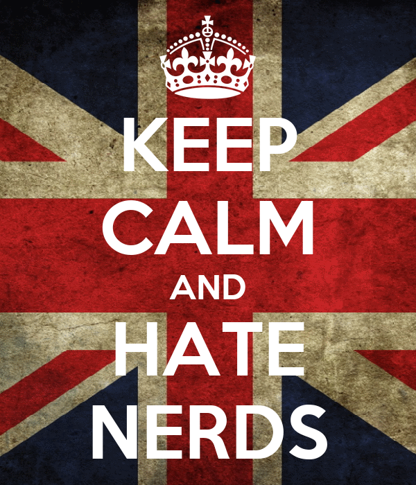 KEEP CALM AND HATE NERDS