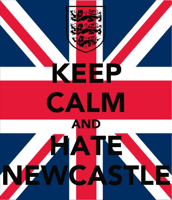 KEEP CALM AND HATE NEWCASTLE