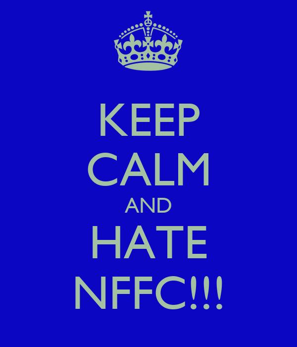 KEEP CALM AND HATE NFFC!!!