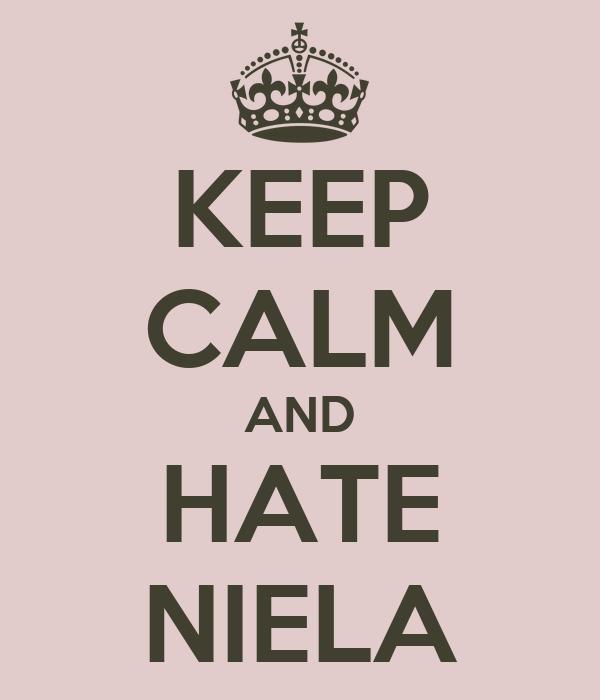 KEEP CALM AND HATE NIELA