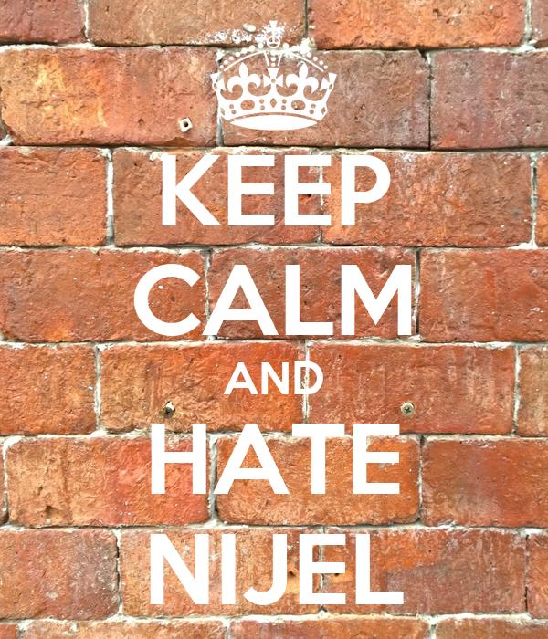KEEP CALM AND HATE NIJEL