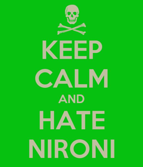 KEEP CALM AND HATE NIRONI