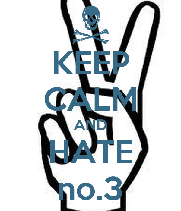 KEEP CALM AND HATE no.3