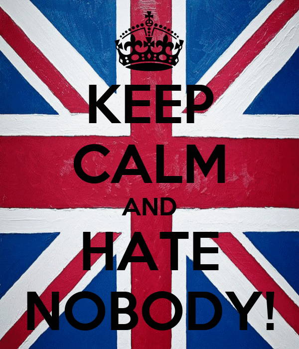 KEEP CALM AND HATE NOBODY!