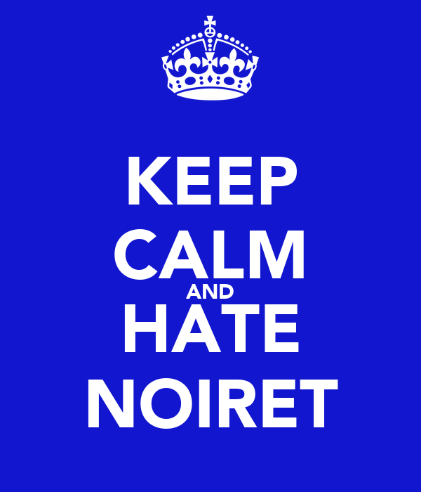 KEEP CALM AND HATE NOIRET