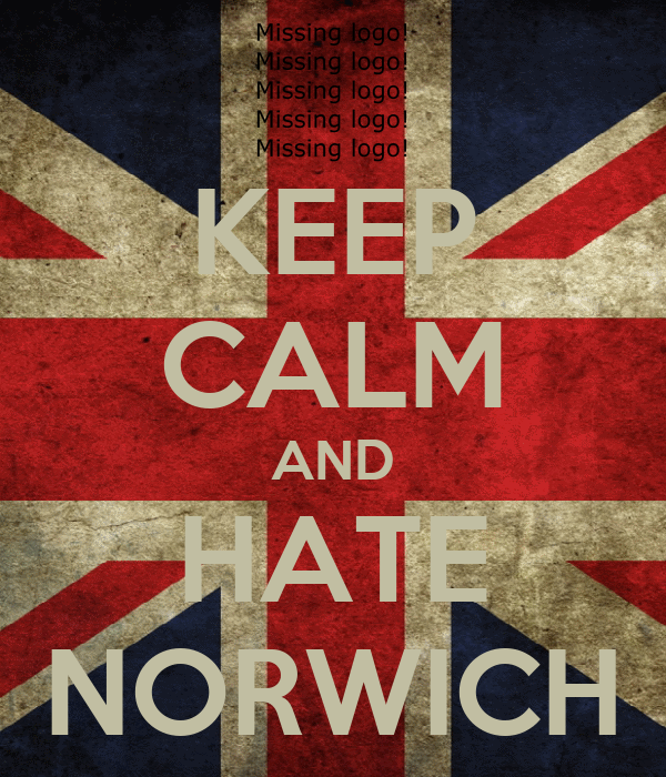 KEEP CALM AND HATE NORWICH