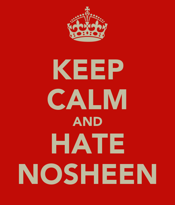 KEEP CALM AND HATE NOSHEEN