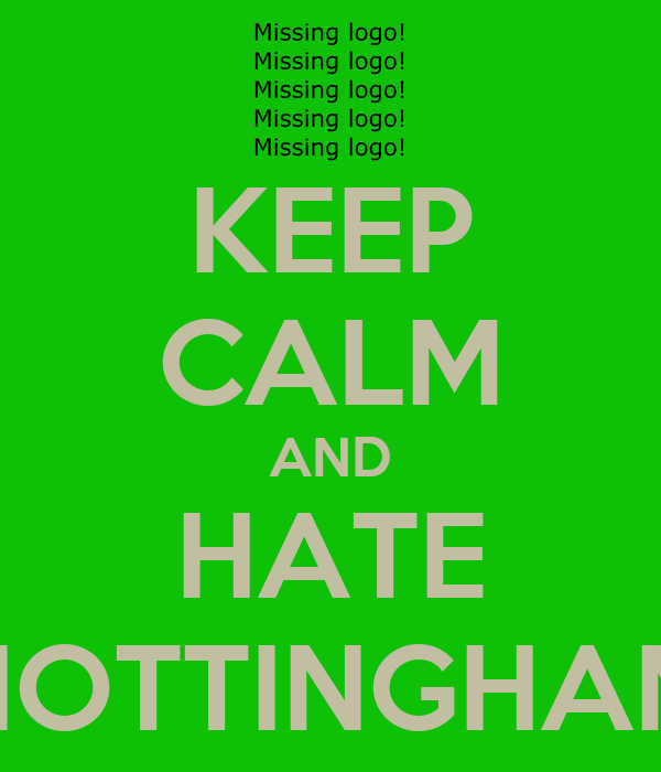 KEEP CALM AND HATE NOTTINGHAM