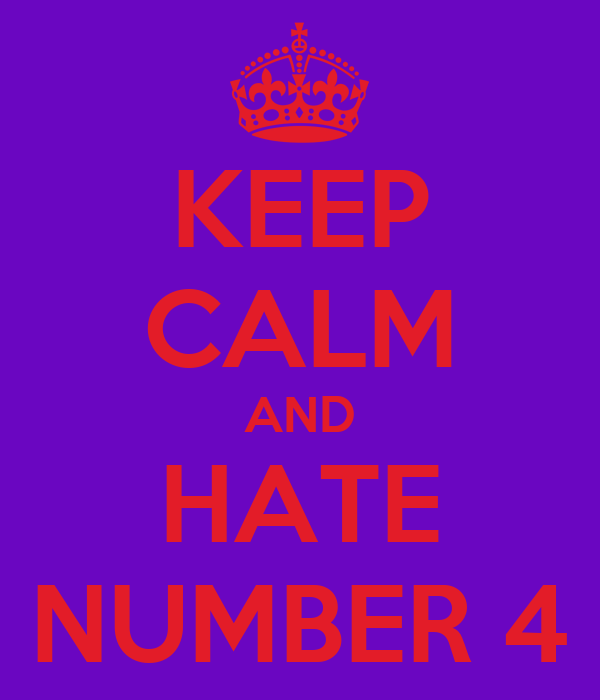KEEP CALM AND HATE NUMBER 4