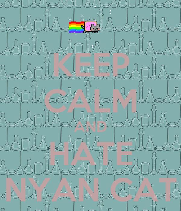 KEEP CALM AND HATE NYAN CAT