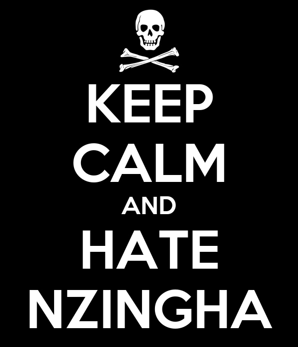 KEEP CALM AND HATE NZINGHA