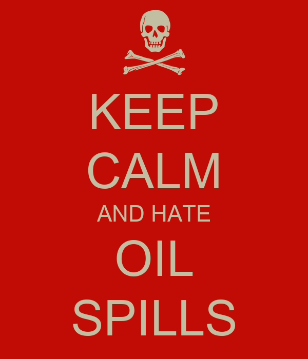 KEEP CALM AND HATE OIL SPILLS