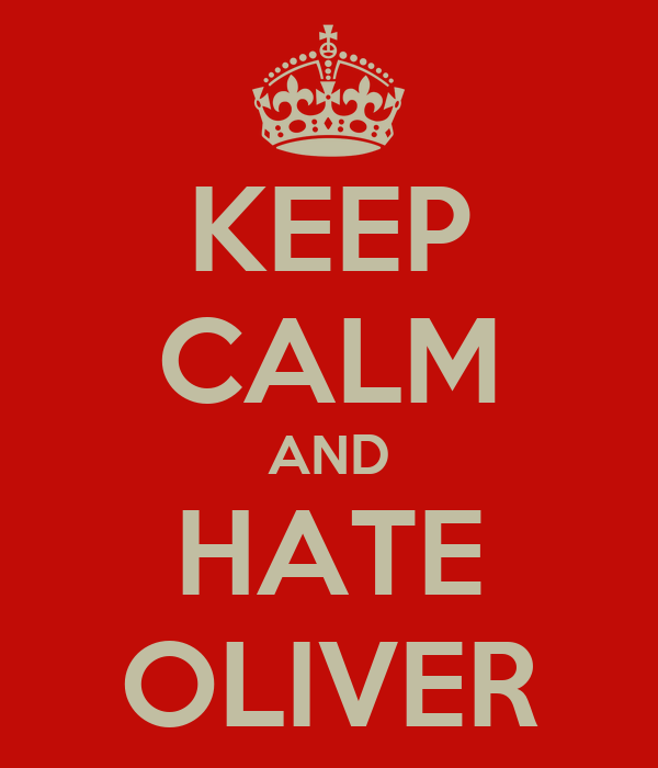 KEEP CALM AND HATE OLIVER