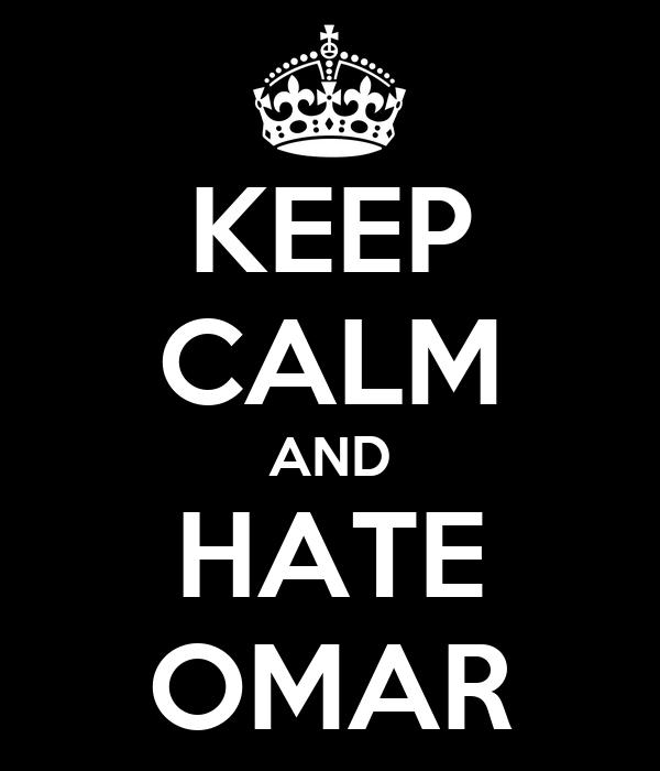 KEEP CALM AND HATE OMAR