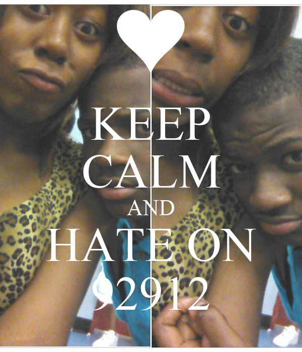 KEEP CALM AND HATE ON 92912