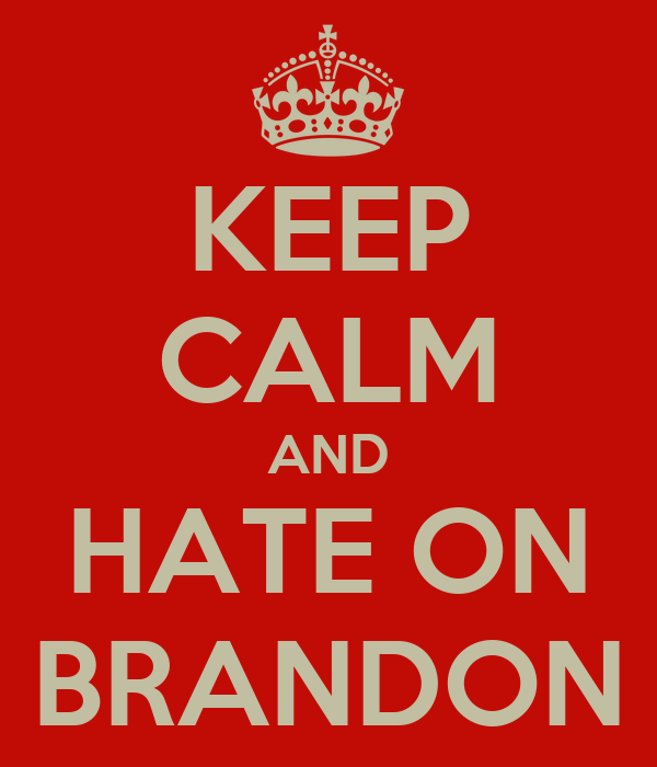 KEEP CALM AND HATE ON BRANDON