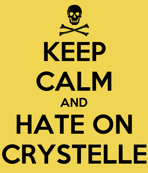 KEEP CALM AND HATE ON CRYSTELLE