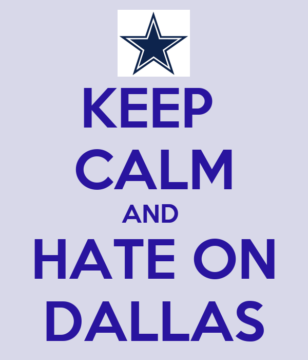 KEEP  CALM AND  HATE ON DALLAS