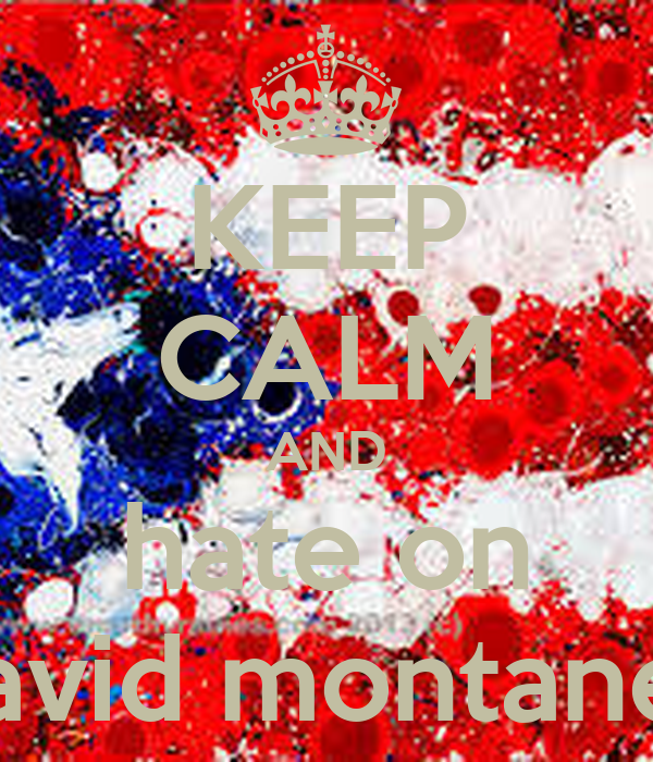 KEEP CALM AND hate on david montanez