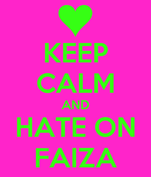 KEEP CALM AND HATE ON FAIZA