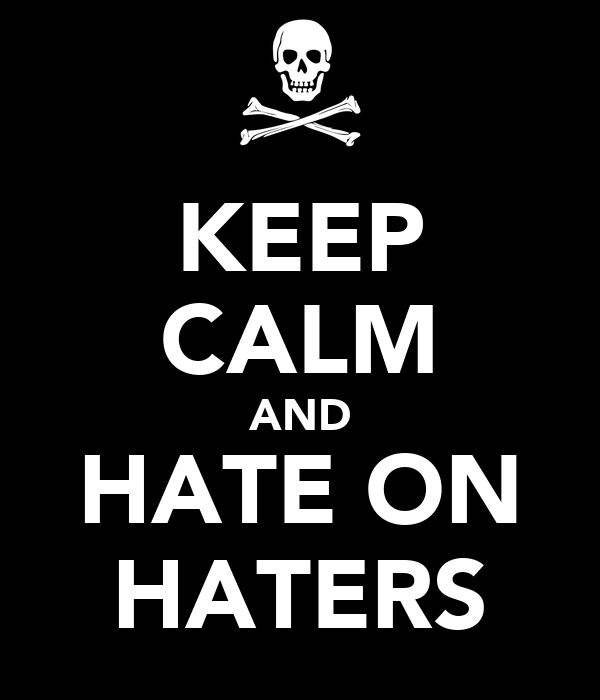 KEEP CALM AND HATE ON HATERS