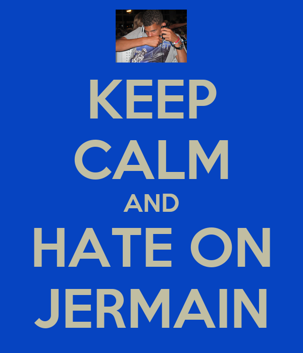 KEEP CALM AND HATE ON JERMAIN