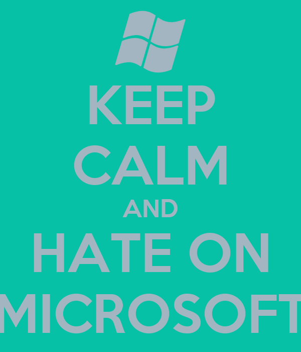 KEEP CALM AND HATE ON MICROSOFT