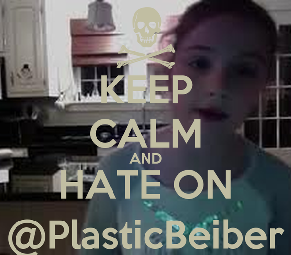 KEEP CALM AND HATE ON @PlasticBeiber