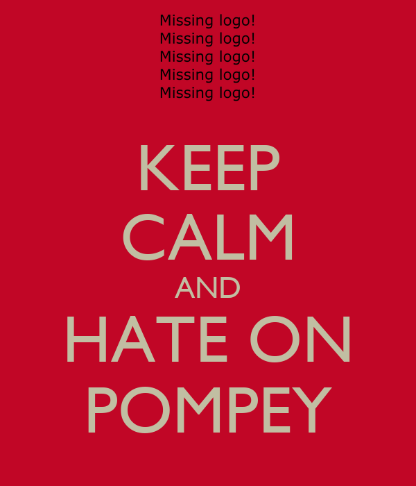 KEEP CALM AND HATE ON POMPEY