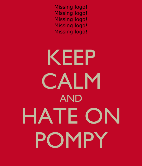 KEEP CALM AND HATE ON POMPY
