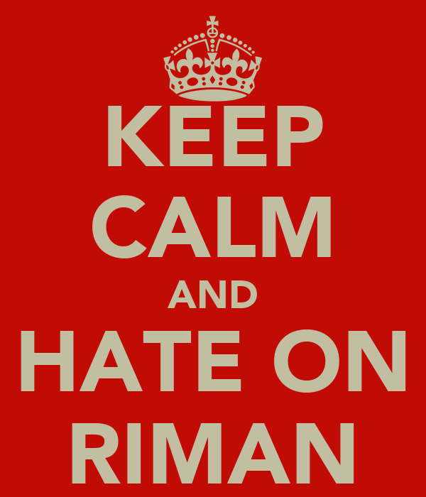 KEEP CALM AND HATE ON RIMAN