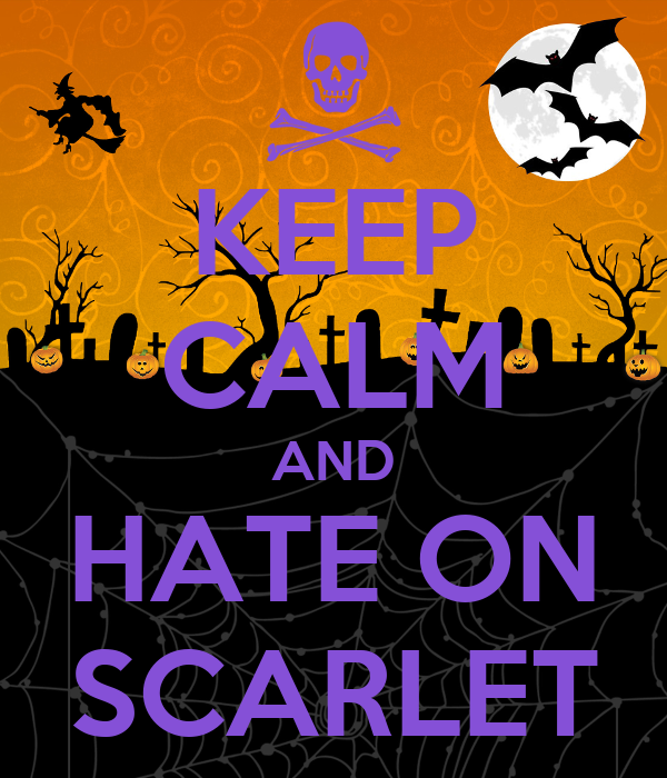 KEEP CALM AND HATE ON SCARLET