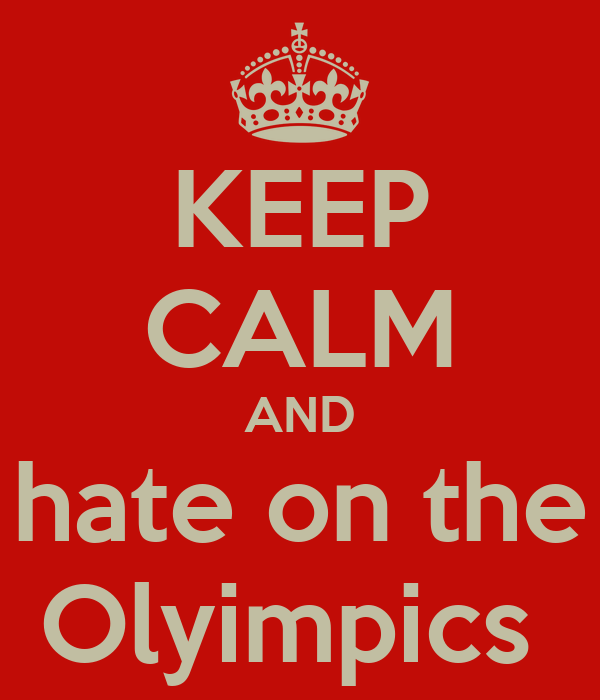 KEEP CALM AND hate on the Olyimpics