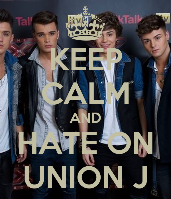 KEEP CALM AND HATE ON UNION J